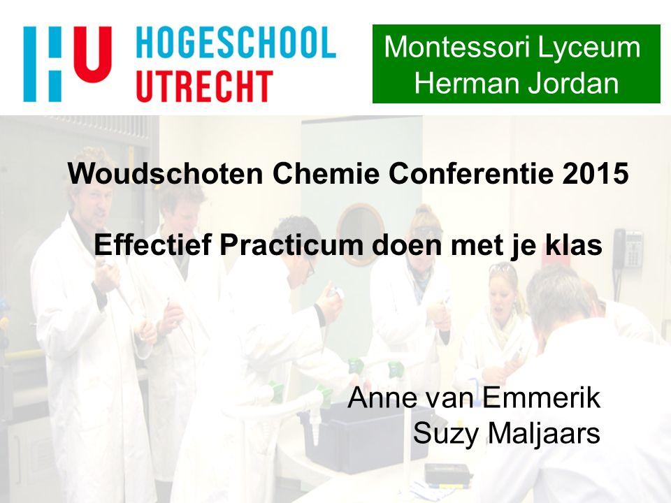 Woudschoten Chemie Conferentie 2015 Effectief Practicum doen met je klas Anne van Emmerik Suzy Maljaars Montessori Lyceum Herman Jordan