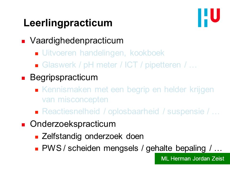 Leerlingpracticum n Vaardighedenpracticum n Uitvoeren handelingen, kookboek n Glaswerk / pH meter / ICT / pipetteren / … n Begripspracticum n Kennisma