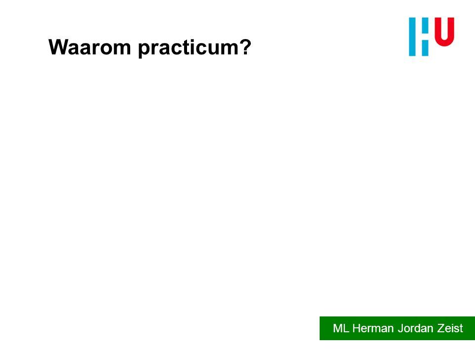 Waarom practicum? ML Herman Jordan Zeist