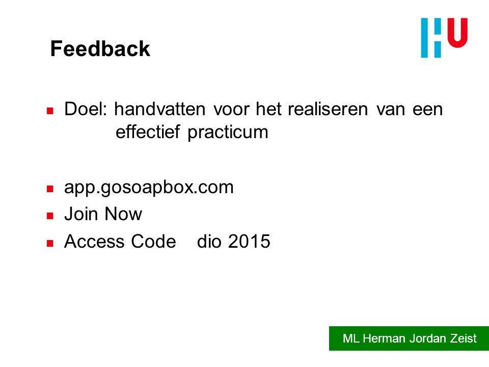 Feedback n Doel: handvatten voor het realiseren van een effectief practicum n app.gosoapbox.com n Join Now n Access Code dio 2015 ML Herman Jordan Zei