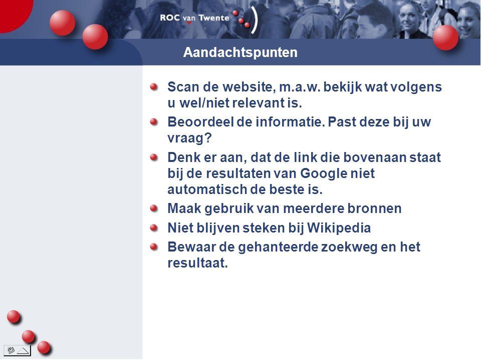 Aandachtspunten Scan de website, m.a.w. bekijk wat volgens u wel/niet relevant is.