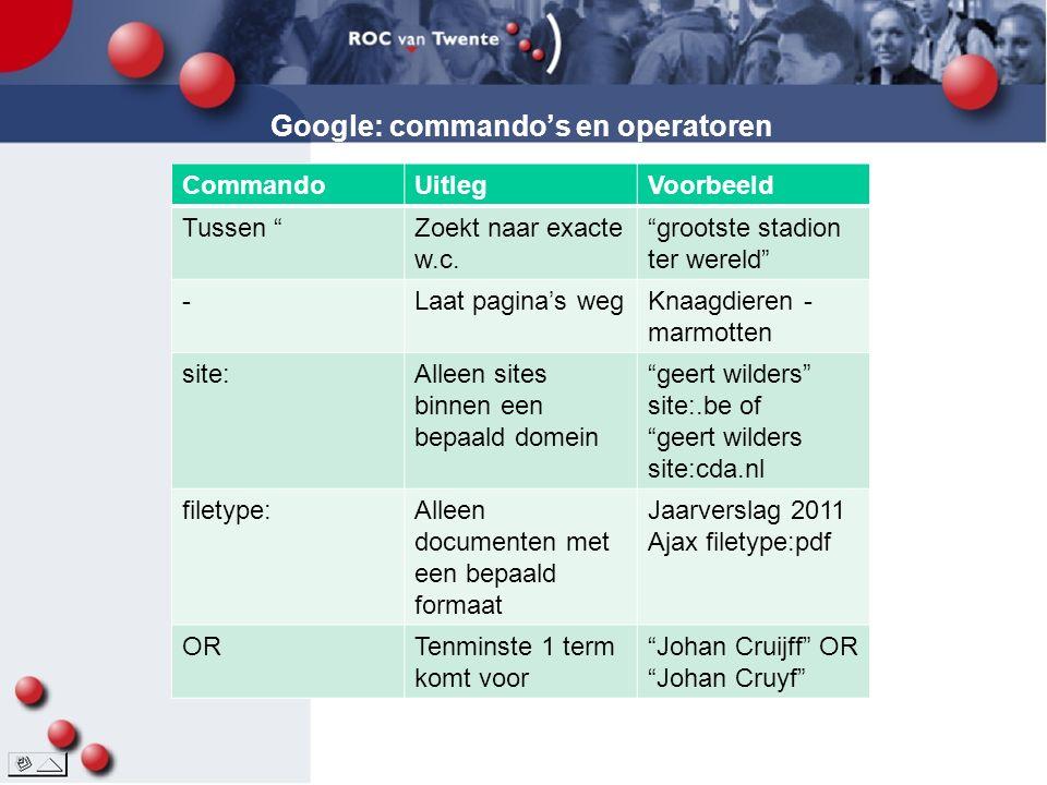 Google: commando's en operatoren Commando's: CommandoUitlegVoorbeeld Tussen Zoekt naar exacte w.c.