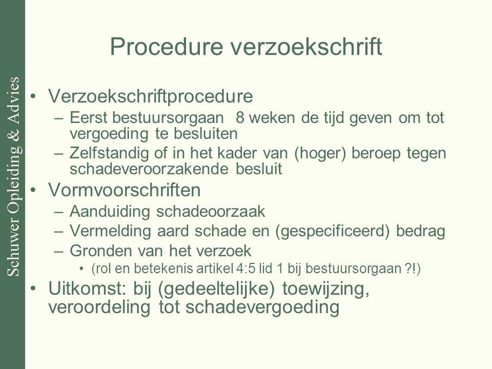 Procedure verzoekschrift Verzoekschriftprocedure –Eerst bestuursorgaan 8 weken de tijd geven om tot vergoeding te besluiten –Zelfstandig of in het kad