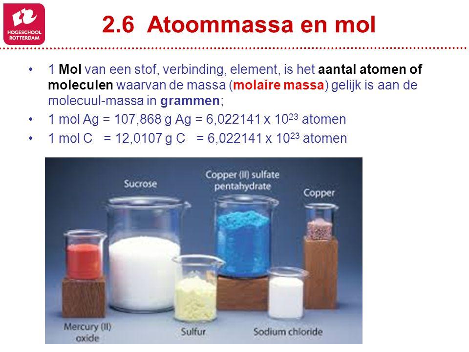 2.6 Atoommassa en mol 1 Mol van een stof, verbinding, element, is het aantal atomen of moleculen waarvan de massa (molaire massa) gelijk is aan de mol