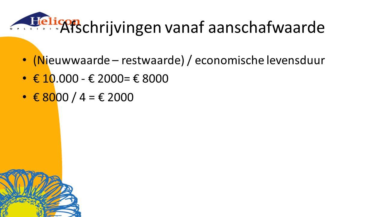 Afschrijvingen vanaf aanschafwaarde (Nieuwwaarde – restwaarde) / economische levensduur € 10.000 - € 2000= € 8000 € 8000 / 4 = € 2000