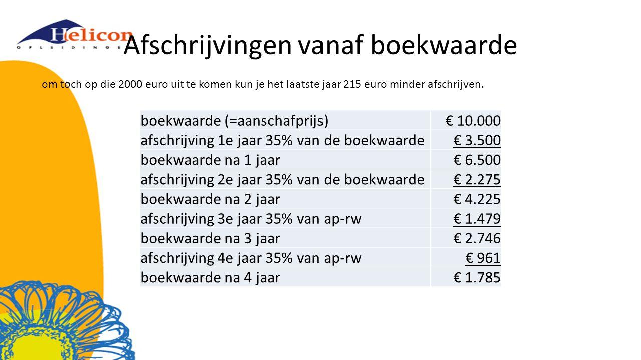 Afschrijvingen vanaf boekwaarde boekwaarde (=aanschafprijs)€ 10.000 afschrijving 1e jaar 35% van de boekwaarde€ 3.500 boekwaarde na 1 jaar€ 6.500 afsc