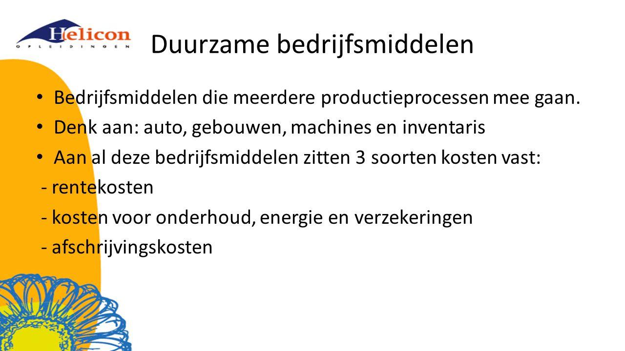 Duurzame bedrijfsmiddelen Bedrijfsmiddelen die meerdere productieprocessen mee gaan. Denk aan: auto, gebouwen, machines en inventaris Aan al deze bedr