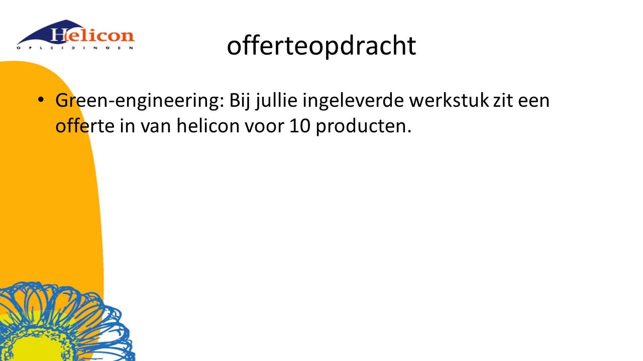 offerteopdracht Green-engineering: Bij jullie ingeleverde werkstuk zit een offerte in van helicon voor 10 producten.