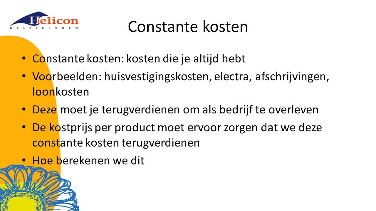 Constante kosten Constante kosten: kosten die je altijd hebt Voorbeelden: huisvestigingskosten, electra, afschrijvingen, loonkosten Deze moet je terug