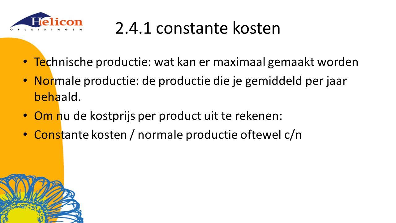 2.4.1 constante kosten Technische productie: wat kan er maximaal gemaakt worden Normale productie: de productie die je gemiddeld per jaar behaald. Om