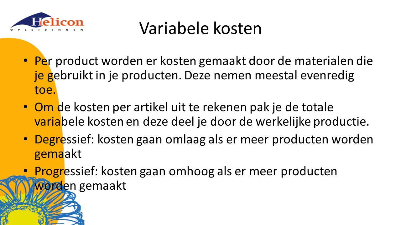 Variabele kosten Per product worden er kosten gemaakt door de materialen die je gebruikt in je producten. Deze nemen meestal evenredig toe. Om de kost