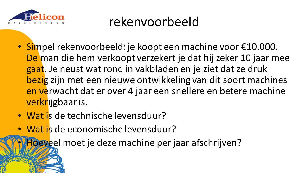 rekenvoorbeeld Simpel rekenvoorbeeld: je koopt een machine voor €10.000. De man die hem verkoopt verzekert je dat hij zeker 10 jaar mee gaat. Je neust