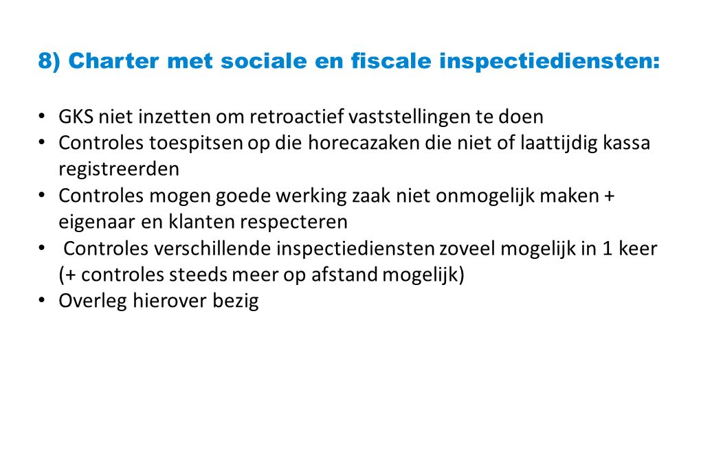 8) Charter met sociale en fiscale inspectiediensten: GKS niet inzetten om retroactief vaststellingen te doen Controles toespitsen op die horecazaken d