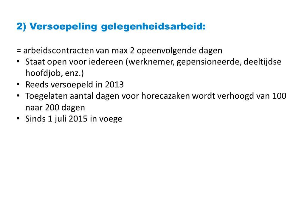 2) Versoepeling gelegenheidsarbeid: = arbeidscontracten van max 2 opeenvolgende dagen Staat open voor iedereen (werknemer, gepensioneerde, deeltijdse