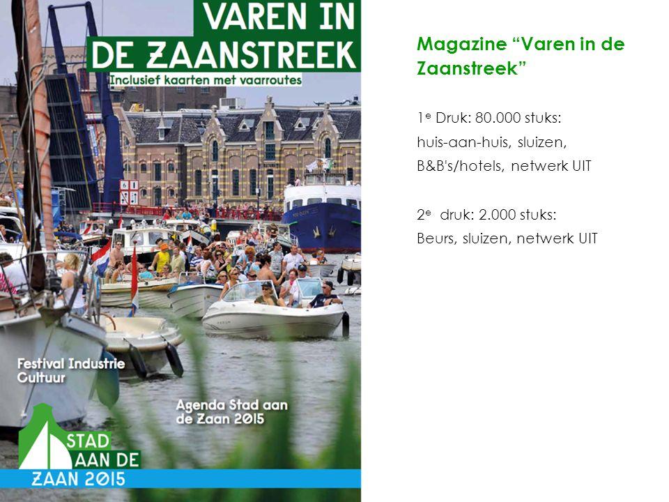 Magazine Varen in de Zaanstreek 1 e Druk: 80.000 stuks: huis-aan-huis, sluizen, B&B s/hotels, netwerk UIT 2 e druk: 2.000 stuks: Beurs, sluizen, netwerk UIT
