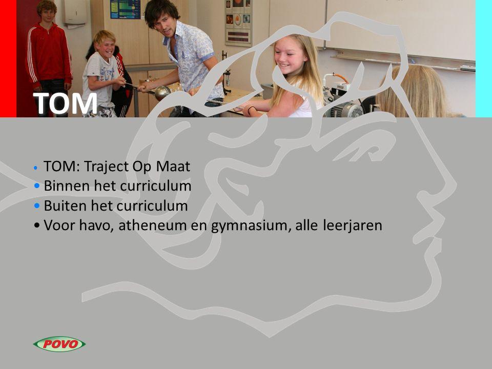 TOM TOM: Traject Op Maat Binnen het curriculum Buiten het curriculum Voor havo, atheneum en gymnasium, alle leerjaren