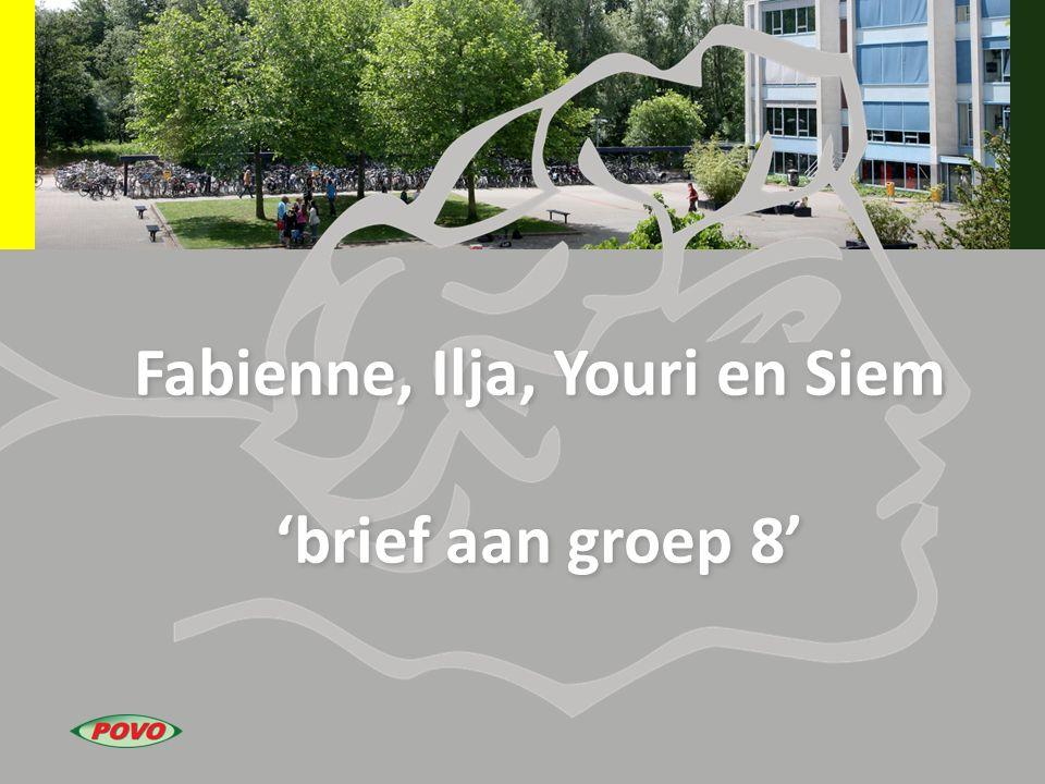Fabienne, Ilja, Youri en Siem 'brief aan groep 8' Fabienne, Ilja, Youri en Siem 'brief aan groep 8'