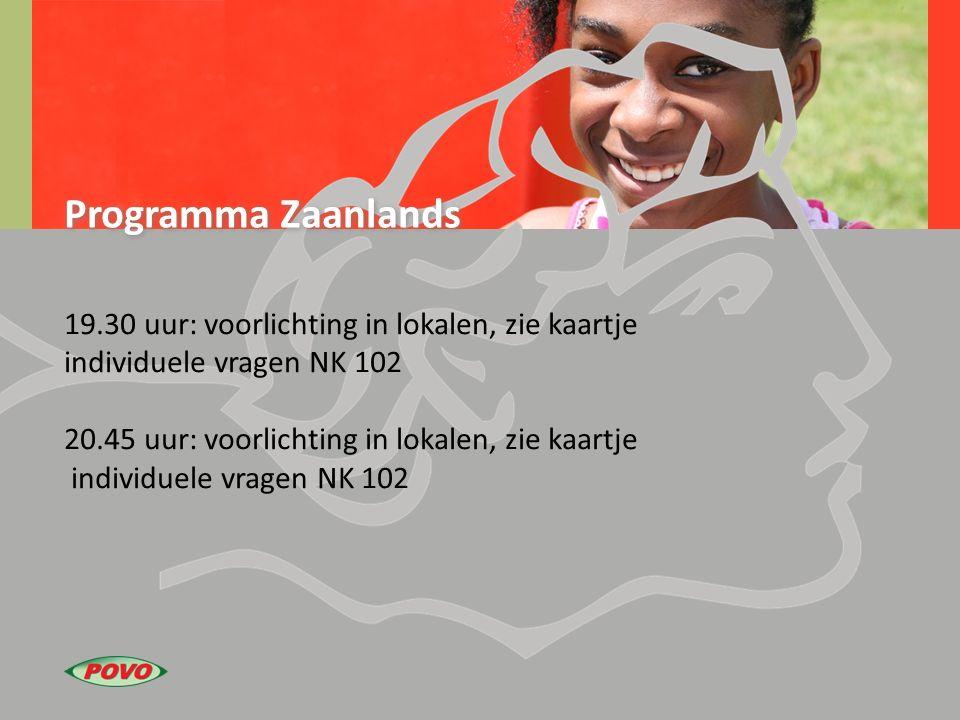 Programma Zaanlands 19.30 uur: voorlichting in lokalen, zie kaartje individuele vragen NK 102 20.45 uur: voorlichting in lokalen, zie kaartje individu