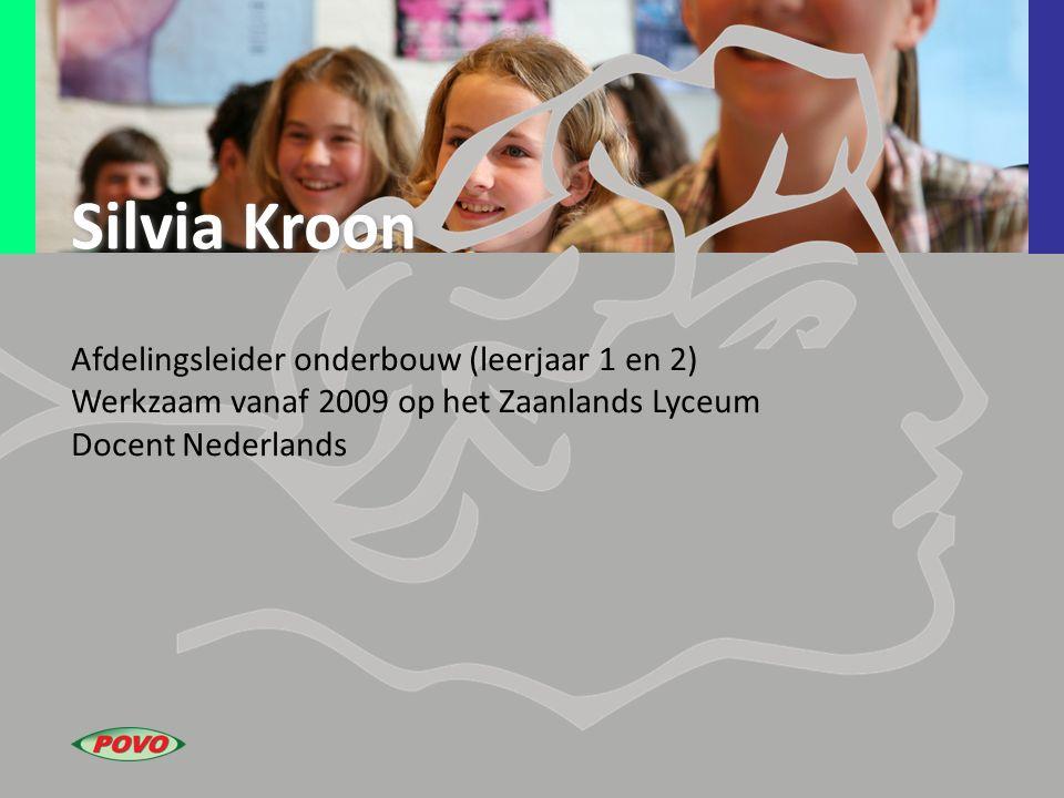 Silvia Kroon Afdelingsleider onderbouw (leerjaar 1 en 2) Werkzaam vanaf 2009 op het Zaanlands Lyceum Docent Nederlands