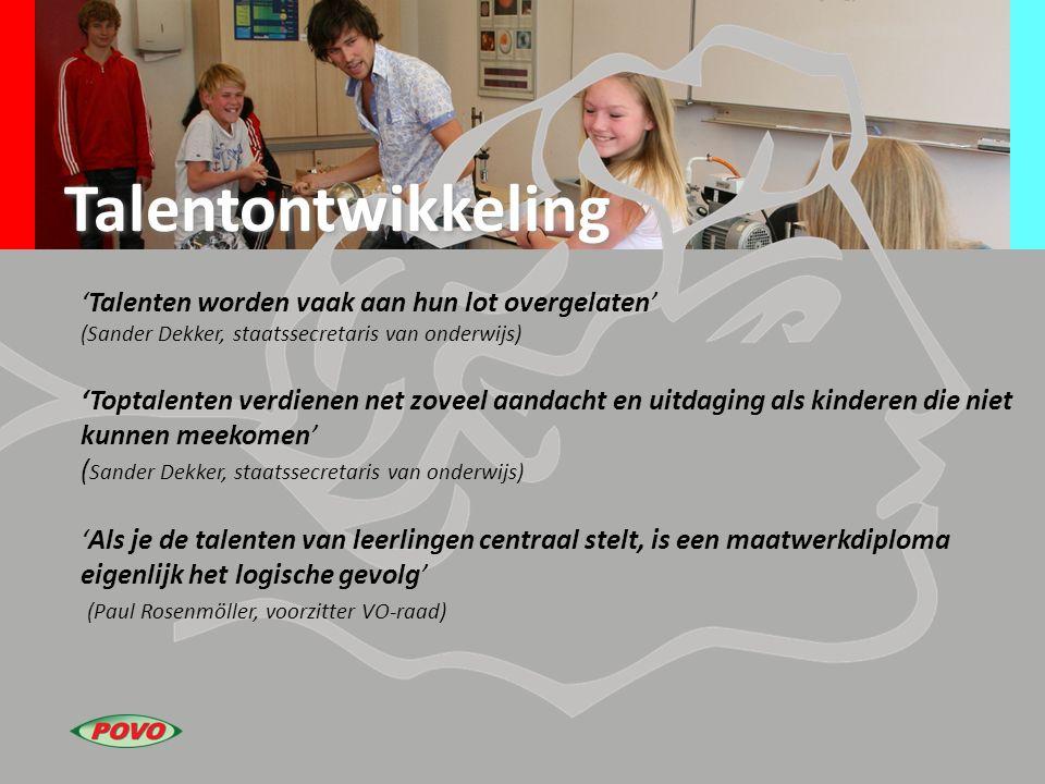 Talentontwikkeling 'Talenten worden vaak aan hun lot overgelaten' (Sander Dekker, staatssecretaris van onderwijs) 'Toptalenten verdienen net zoveel aa
