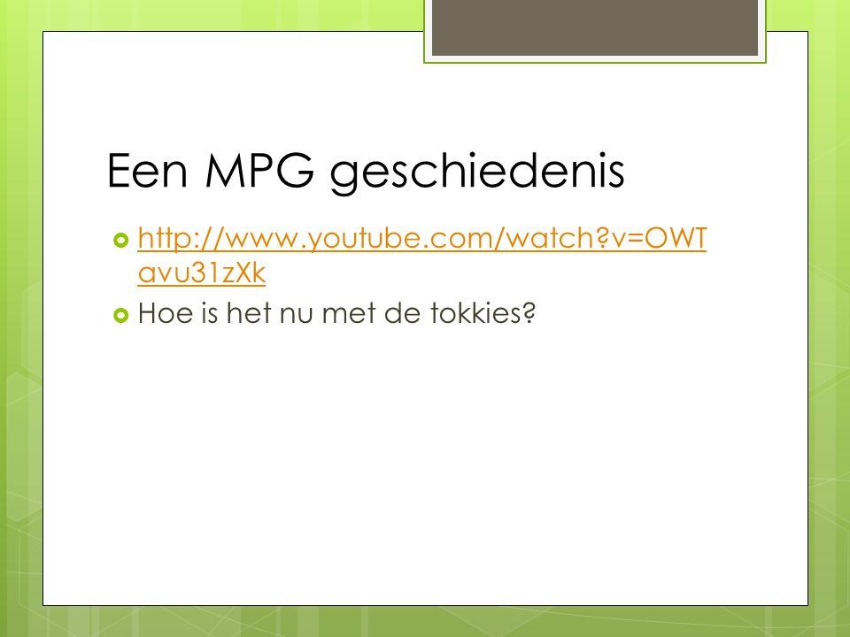 Een MPG geschiedenis  http://www.youtube.com/watch?v=OWT avu31zXk http://www.youtube.com/watch?v=OWT avu31zXk  Hoe is het nu met de tokkies?