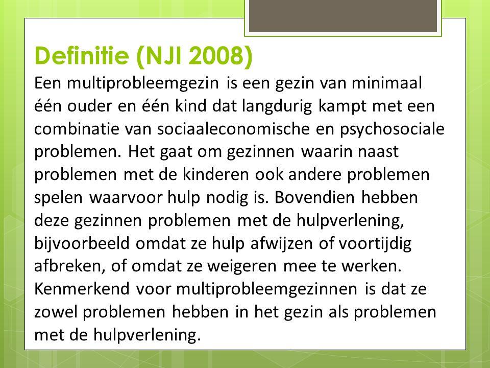 Definitie (NJI 2008) Een multiprobleemgezin is een gezin van minimaal één ouder en één kind dat langdurig kampt met een combinatie van sociaaleconomis
