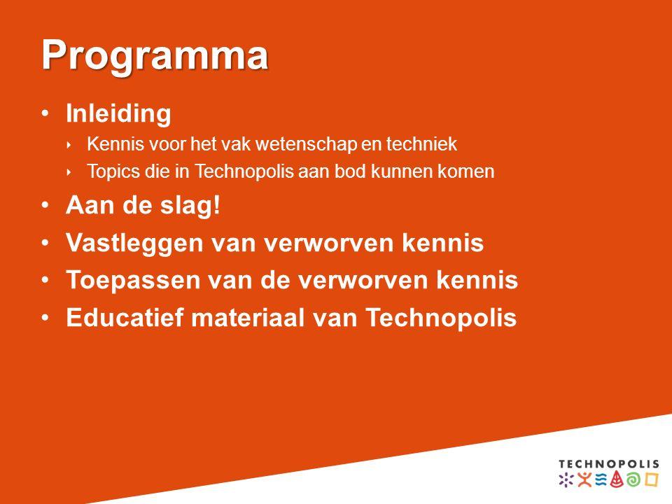 Programma Inleiding  Kennis voor het vak wetenschap en techniek  Topics die in Technopolis aan bod kunnen komen Aan de slag.