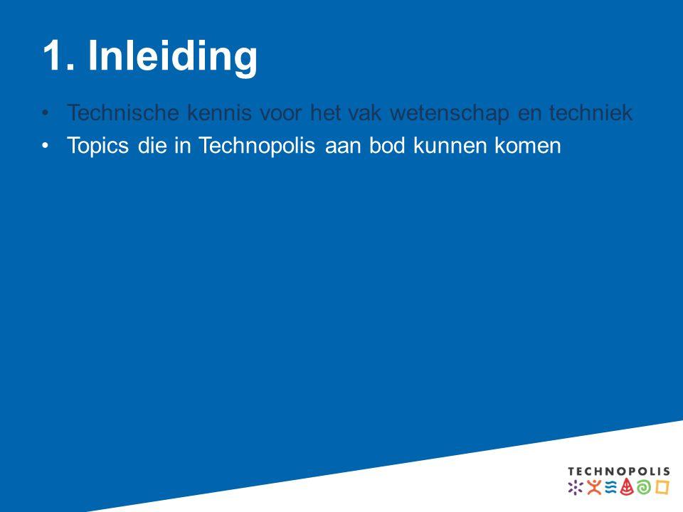1. Inleiding Technische kennis voor het vak wetenschap en techniek Topics die in Technopolis aan bod kunnen komen