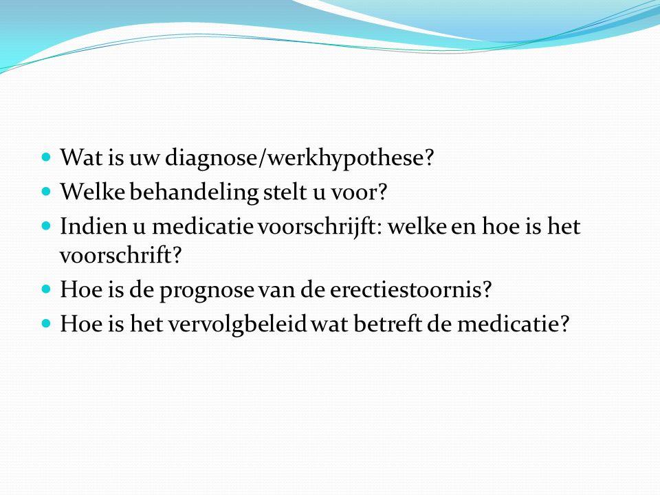 Wat is uw diagnose/werkhypothese? Welke behandeling stelt u voor? Indien u medicatie voorschrijft: welke en hoe is het voorschrift? Hoe is de prognose