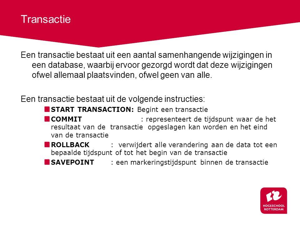 Transactie Een transactie bestaat uit een aantal samenhangende wijzigingen in een database, waarbij ervoor gezorgd wordt dat deze wijzigingen ofwel allemaal plaatsvinden, ofwel geen van alle.