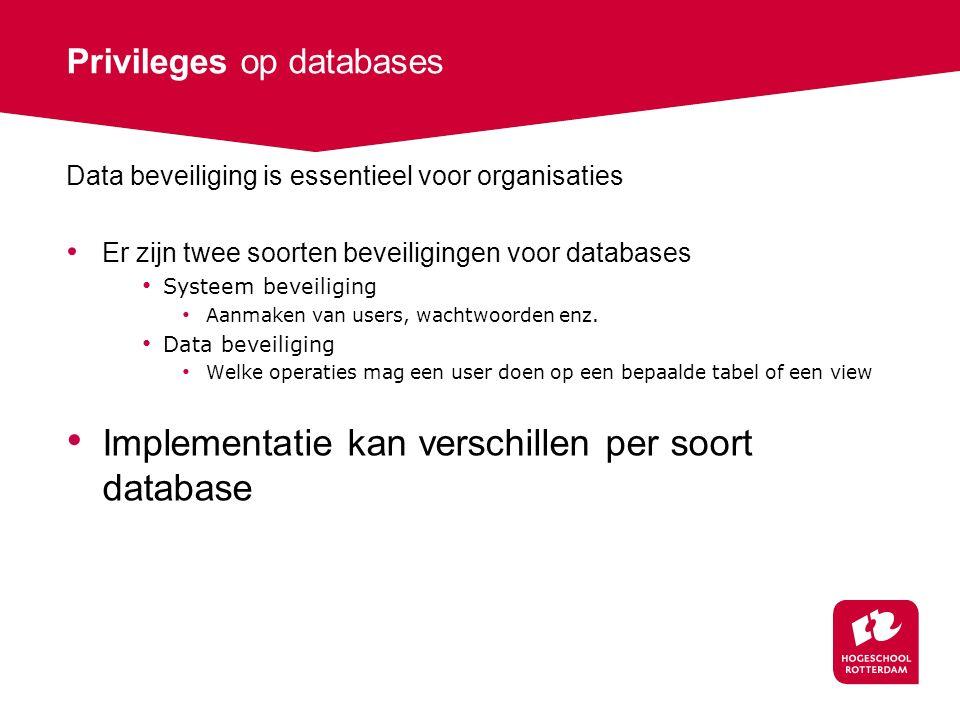 Privileges op databases Data beveiliging is essentieel voor organisaties Er zijn twee soorten beveiligingen voor databases Systeem beveiliging Aanmaken van users, wachtwoorden enz.