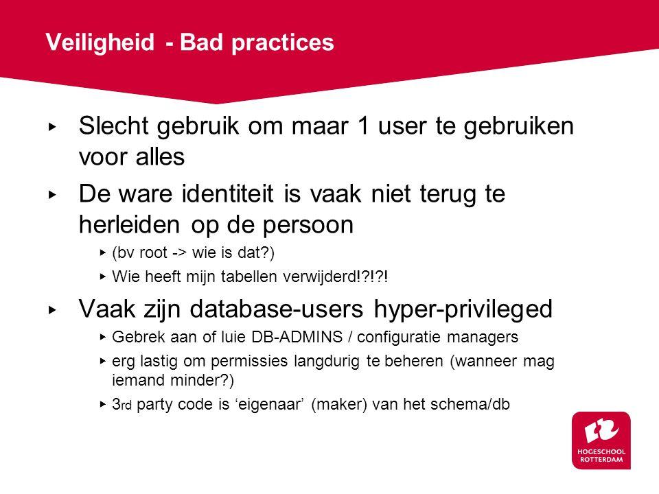 Veiligheid - Bad practices ▸ Slecht gebruik om maar 1 user te gebruiken voor alles ▸ De ware identiteit is vaak niet terug te herleiden op de persoon ▸ (bv root -> wie is dat?) ▸ Wie heeft mijn tabellen verwijderd!?!?.
