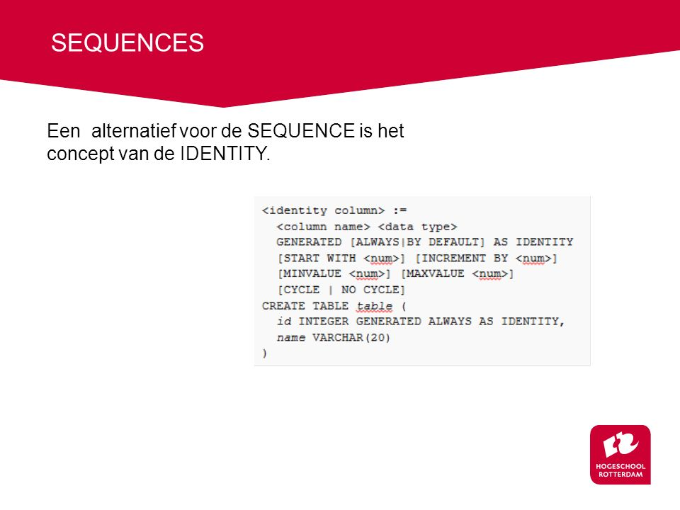 SEQUENCES Een alternatief voor de SEQUENCE is het concept van de IDENTITY.