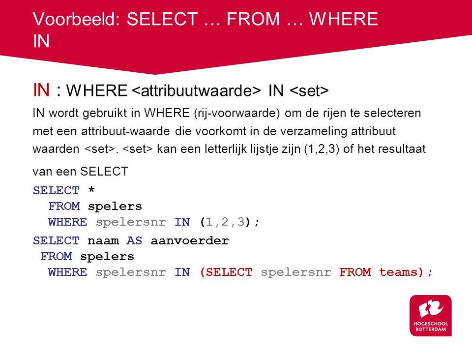 Voorbeeld: SELECT … FROM … WHERE IN IN : WHERE IN IN wordt gebruikt in WHERE (rij-voorwaarde) om de rijen te selecteren met een attribuut-waarde die voorkomt in de verzameling attribuut waarden.