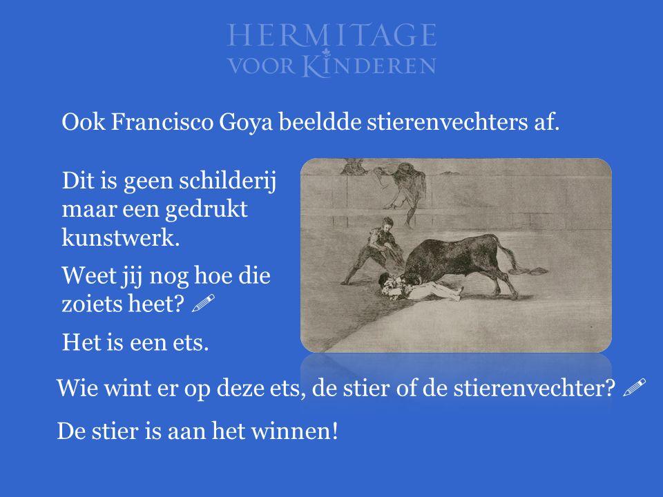 Ook Francisco Goya beeldde stierenvechters af. Dit is geen schilderij maar een gedrukt kunstwerk. Weet jij nog hoe die zoiets heet?  Het is een ets.