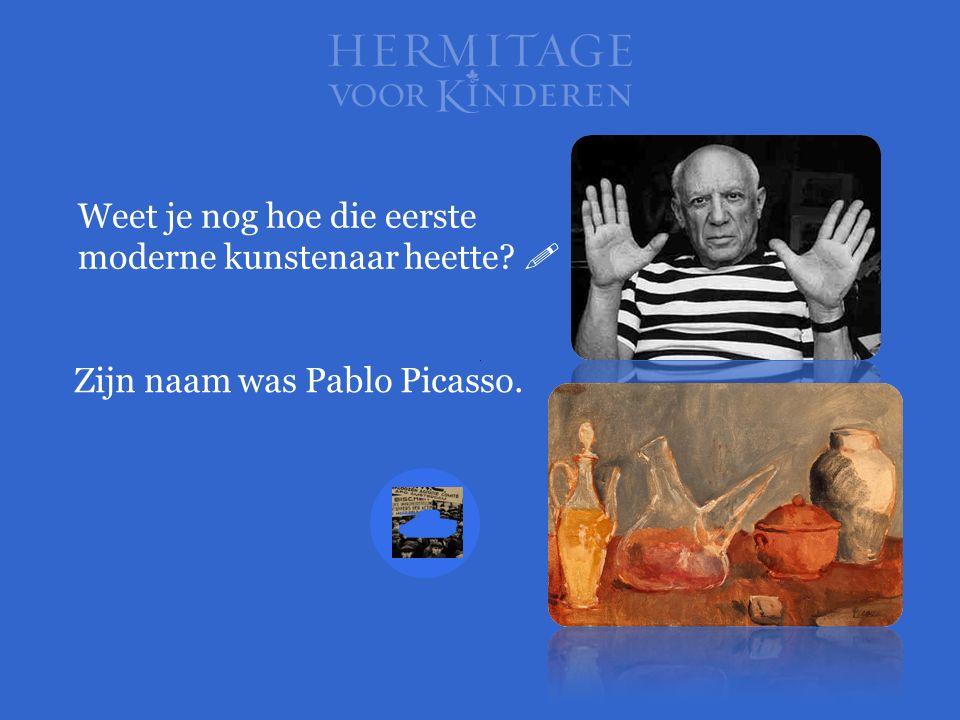 Weet je nog hoe die eerste moderne kunstenaar heette?  Zijn naam was Pablo Picasso.