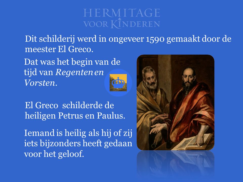Dit schilderij werd in ongeveer 1590 gemaakt door de meester El Greco. El Greco schilderde de heiligen Petrus en Paulus. Iemand is heilig als hij of z