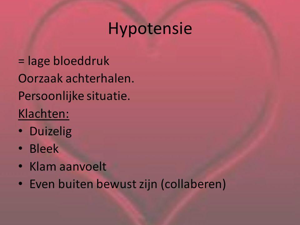 Hypotensie = lage bloeddruk Oorzaak achterhalen. Persoonlijke situatie. Klachten: Duizelig Bleek Klam aanvoelt Even buiten bewust zijn (collaberen)