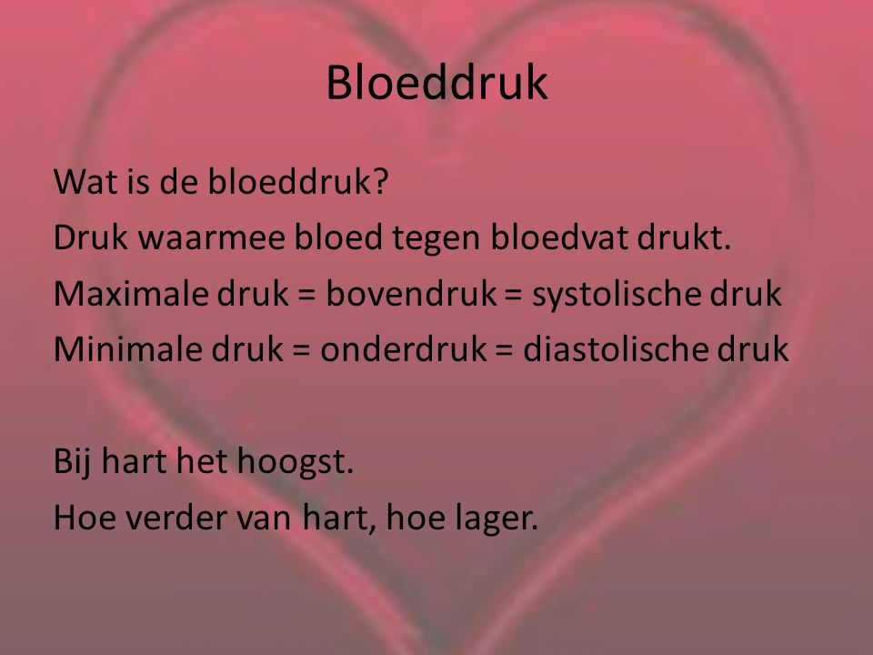 Bloeddruk Wat is de bloeddruk? Druk waarmee bloed tegen bloedvat drukt. Maximale druk = bovendruk = systolische druk Minimale druk = onderdruk = diast