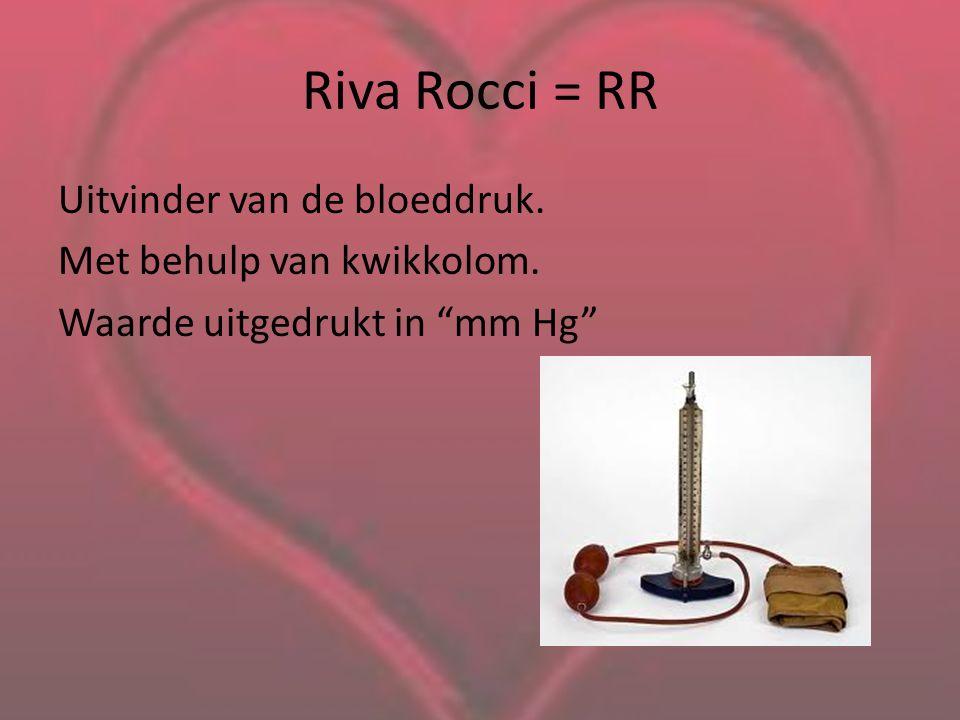 """Riva Rocci = RR Uitvinder van de bloeddruk. Met behulp van kwikkolom. Waarde uitgedrukt in """"mm Hg"""""""