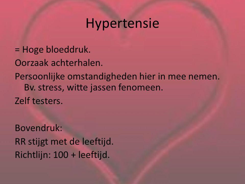Hypertensie = Hoge bloeddruk. Oorzaak achterhalen. Persoonlijke omstandigheden hier in mee nemen. Bv. stress, witte jassen fenomeen. Zelf testers. Bov