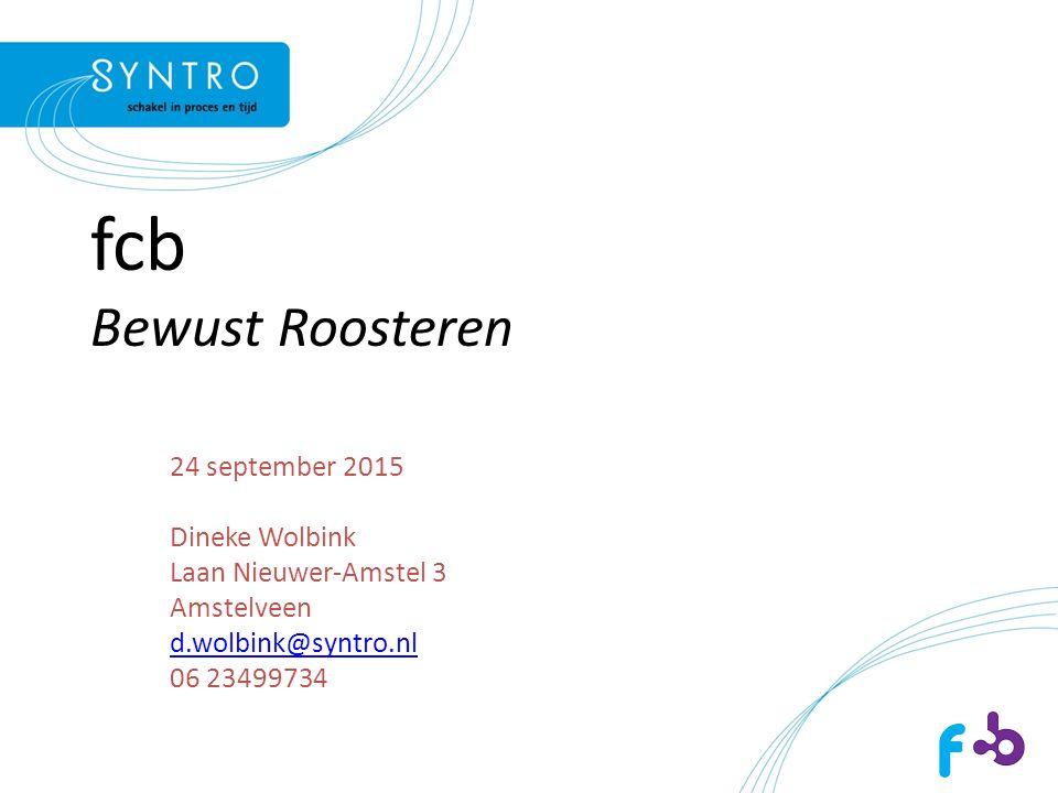 fcb Bewust Roosteren 24 september 2015 Dineke Wolbink Laan Nieuwer-Amstel 3 Amstelveen d.wolbink@syntro.nl 06 23499734