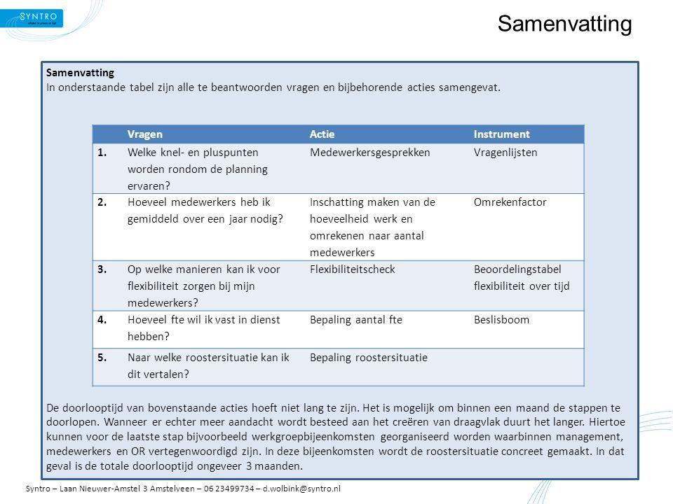 Samenvatting In onderstaande tabel zijn alle te beantwoorden vragen en bijbehorende acties samengevat. De doorlooptijd van bovenstaande acties hoeft n