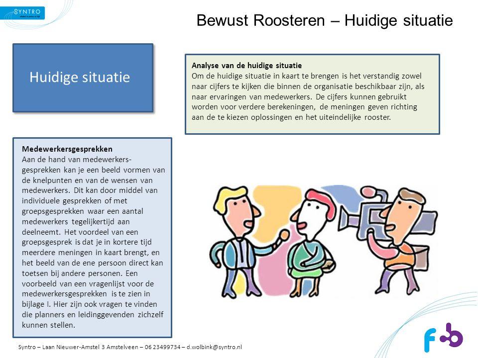 Bewust Roosteren – Huidige situatie Medewerkersgesprekken Aan de hand van medewerkers- gesprekken kan je een beeld vormen van de knelpunten en van de