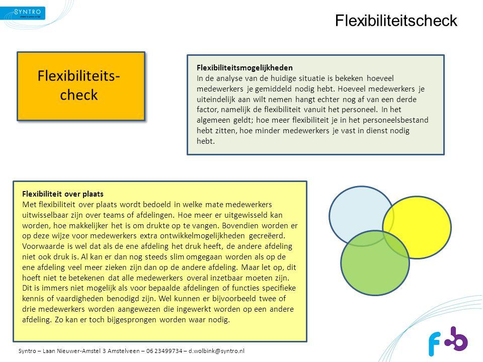 Flexibiliteitscheck Flexibiliteit over tijd Als er veel werk te doen is, is de vraag hoe ervoor gezorgd kan worden dat er op dat moment voldoende mensen zijn.