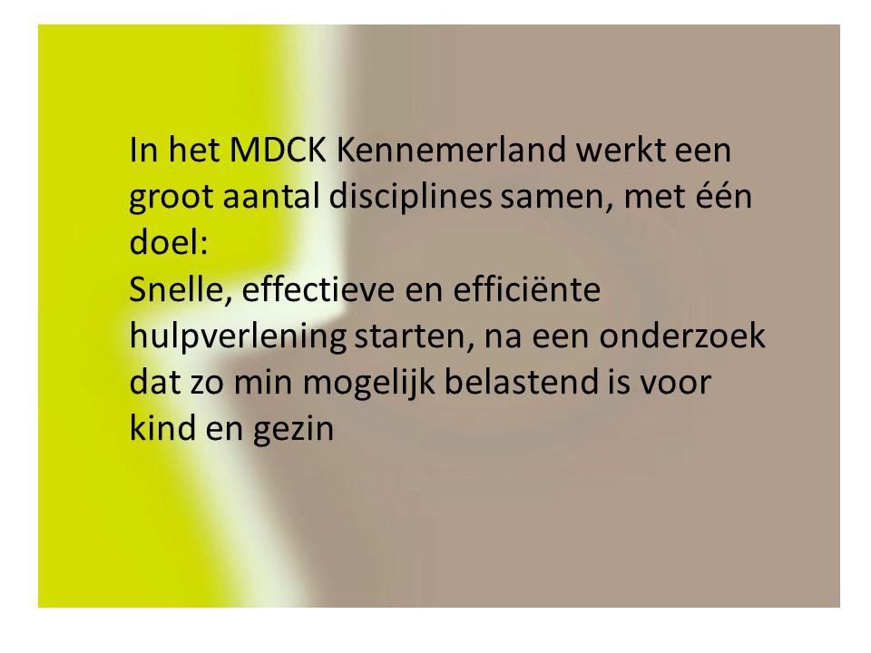 In het MDCK Kennemerland werkt een groot aantal disciplines samen, met één doel: Snelle, effectieve en efficiënte hulpverlening starten, na een onderzoek dat zo min mogelijk belastend is voor kind en gezin