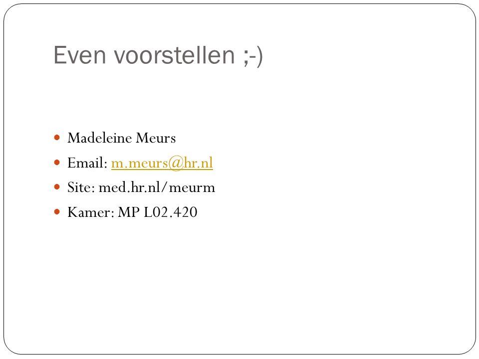 Even voorstellen ;-) Madeleine Meurs Email: m.meurs@hr.nlm.meurs@hr.nl Site: med.hr.nl/meurm Kamer: MP L02.420