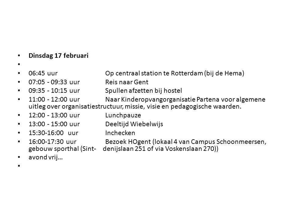 Dinsdag 17 februari 06:45 uur Op centraal station te Rotterdam (bij de Hema) 07:05 - 09:33 uur Reis naar Gent 09:35 - 10:15 uurSpullen afzetten bij hostel 11:00 - 12:00 uurNaar Kinderopvangorganisatie Partena voor algemene uitleg over organisatiestructuur, missie, visie en pedagogische waarden.