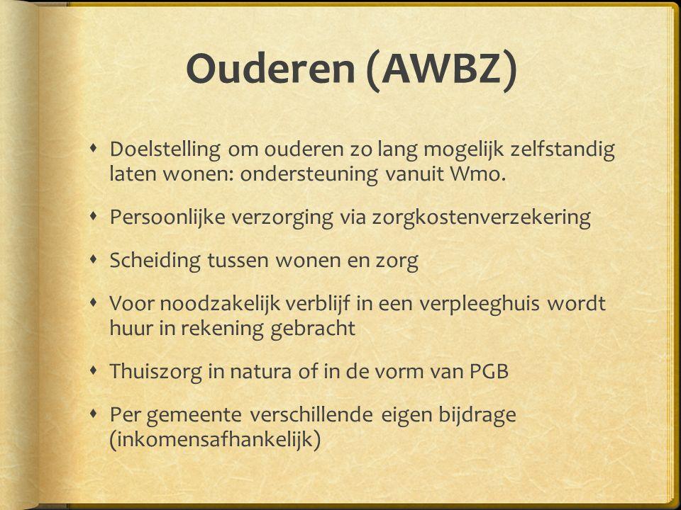 Ouderen (AWBZ)  Doelstelling om ouderen zo lang mogelijk zelfstandig laten wonen: ondersteuning vanuit Wmo.