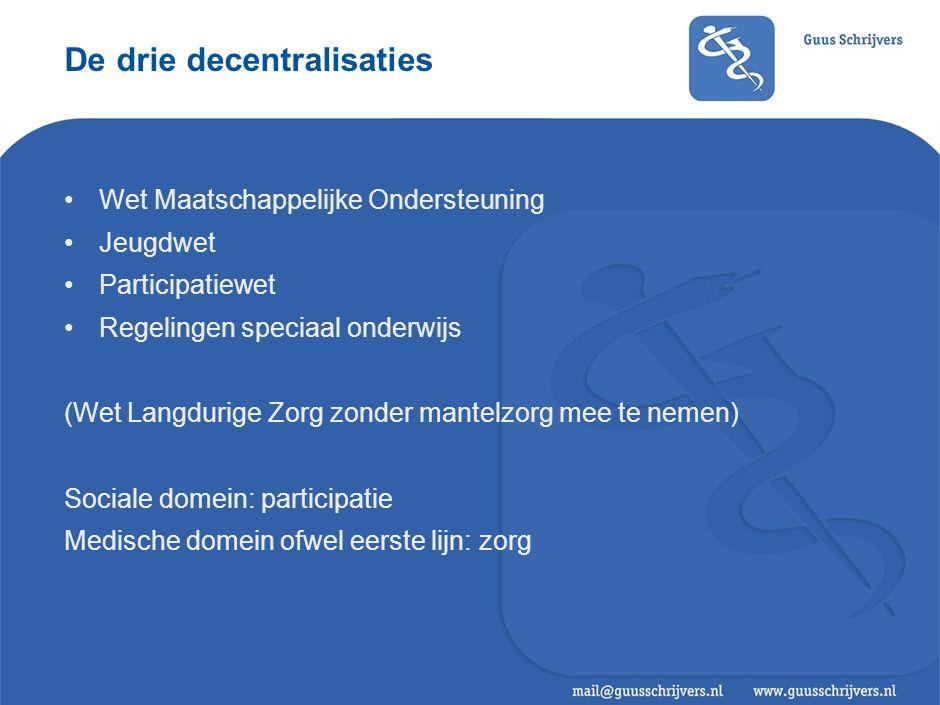 De drie decentralisaties Wet Maatschappelijke Ondersteuning Jeugdwet Participatiewet Regelingen speciaal onderwijs (Wet Langdurige Zorg zonder mantelz